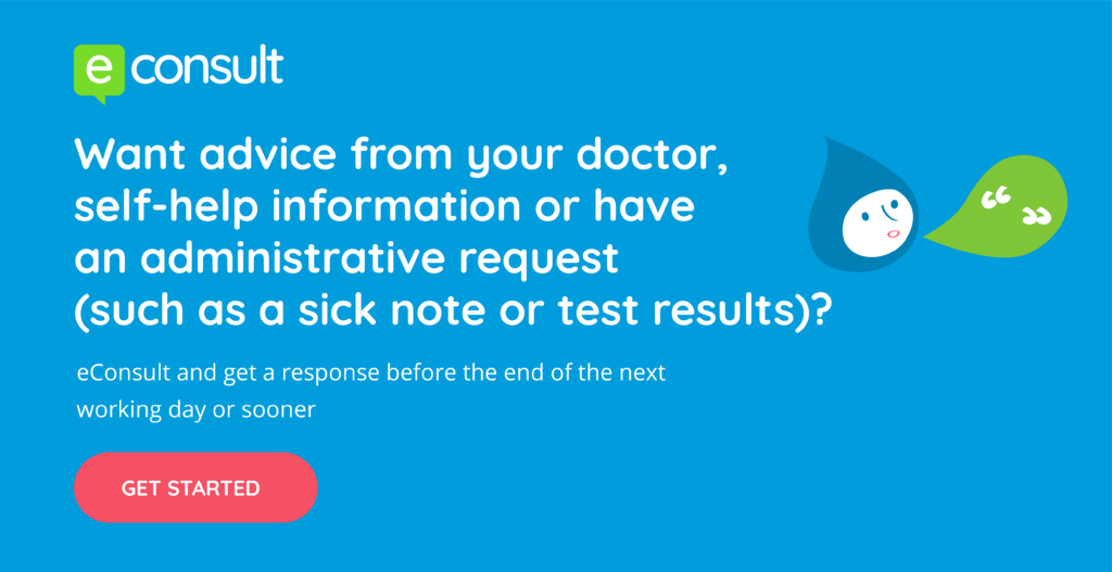 want advice from your doctor, self-help information or have an administrative request (such as sick note or test results)? eConsult and get a response by the end of the next working day or sooner